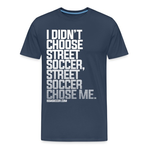 Street Soccer Chose Me - Men's Premium T-Shirt