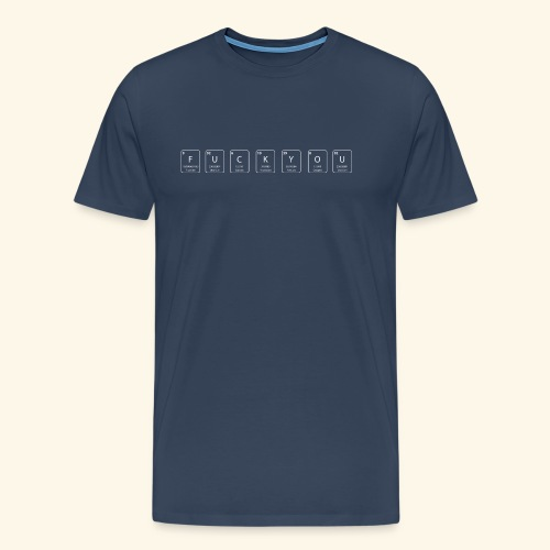 fuck you nerdy periodic table element - Mannen Premium T-shirt
