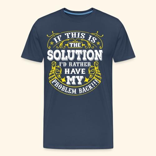 Gib mir mein Problem zurück! - Männer Premium T-Shirt