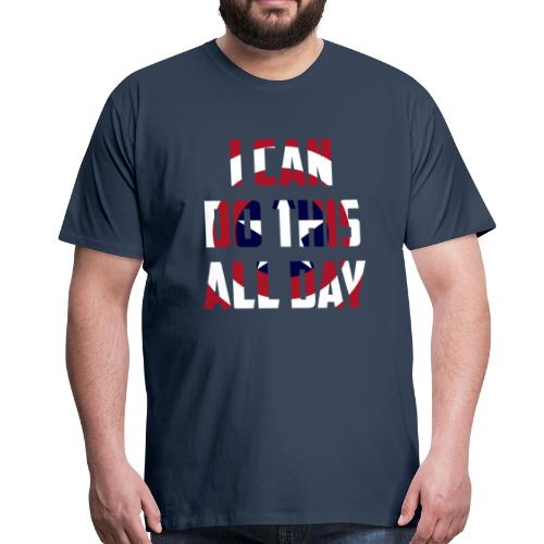 I can do this all day - Men's Premium T-Shirt