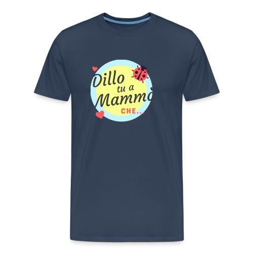 DILLO TU A MAMMA' - Maglietta Premium da uomo