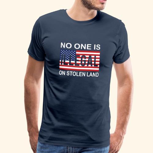 No One Is Illegal On Stolen Land T-Shirt - Männer Premium T-Shirt