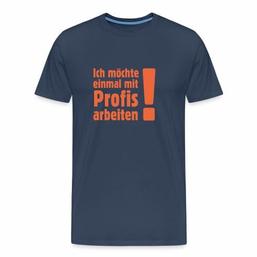 Ich möchte einmal mit Profis arbeiten! - Männer Premium T-Shirt