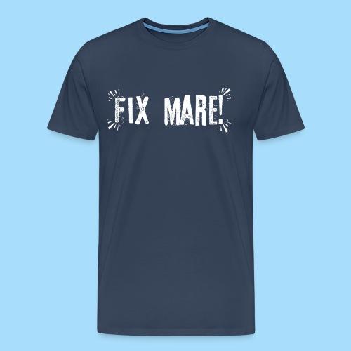 Fix Mare! - Männer Premium T-Shirt