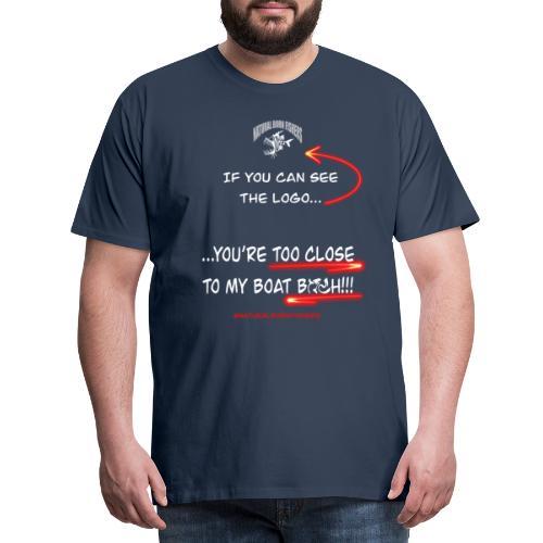 Too close b***h... - Miesten premium t-paita