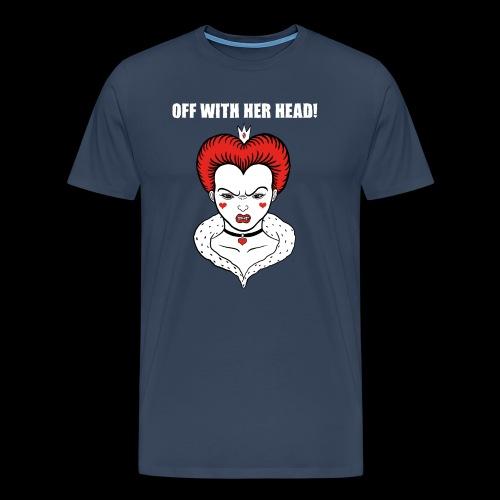 Off with her Head! - Männer Premium T-Shirt