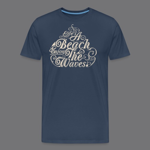LIFE A BEACH ENJOY THE WAVES Tee Shirts - Men's Premium T-Shirt