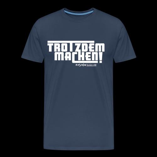 Trotzdem machen ! - Männer Premium T-Shirt