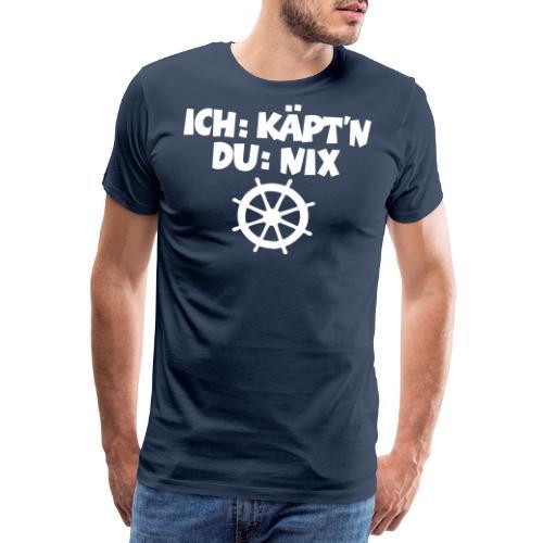 Ich: Käpt'n - Du: Nix (Steuer) Segel Spruch - Männer Premium T-Shirt