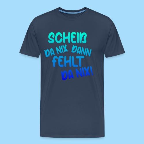 Scheiß da nix, dann fehlt da nix! - Männer Premium T-Shirt