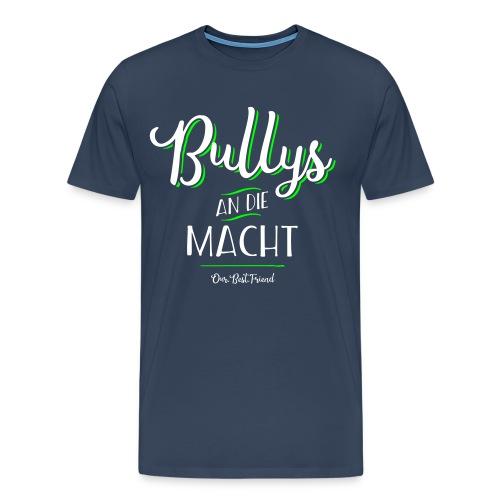 Bullys an die Macht - Männer Premium T-Shirt