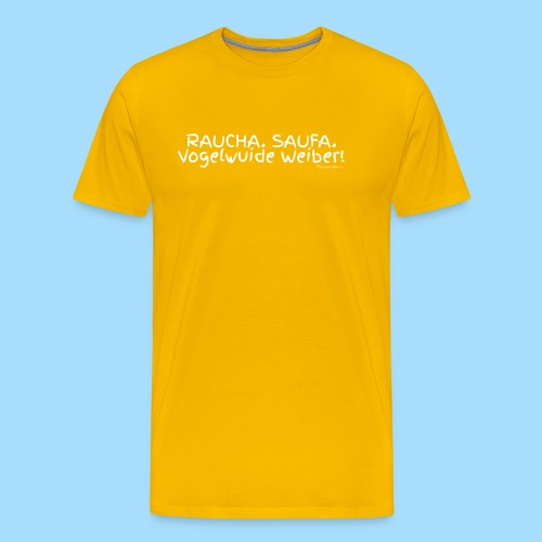 Raucha Saufa Vogelwuide Weiber - Männer Premium T-Shirt