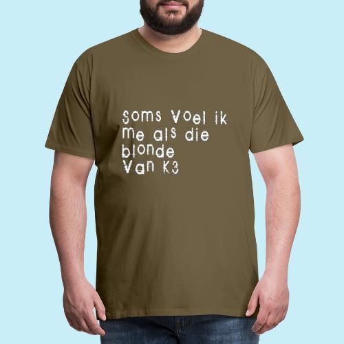 Parfois, je me sens comme cette blonde de K3! - T-shirt Premium Homme