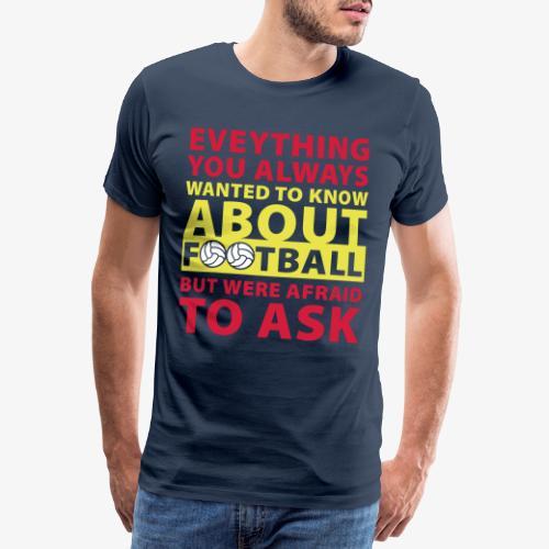 Todo lo que siempre quiso saber sobre el fútbol - Camiseta premium hombre