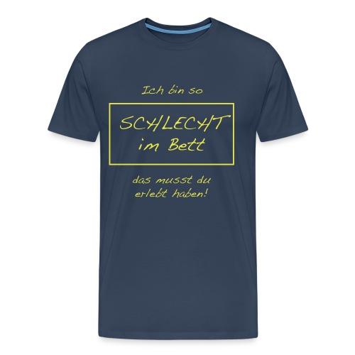 Anmaschspruch - Ich bin schlecht im Bett - Männer Premium T-Shirt