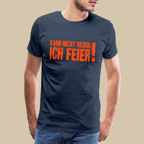 kann nicht reden ich feier - Männer Premium T-Shirt