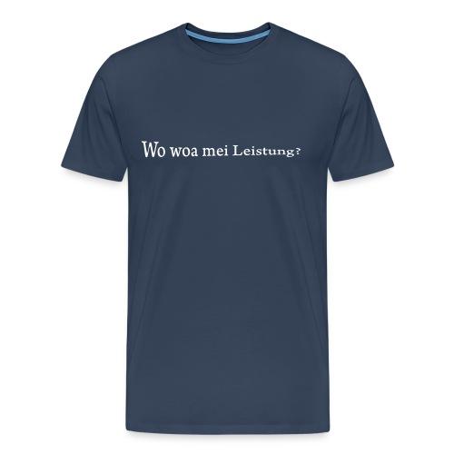 Wo war mei Leistung? - Männer Premium T-Shirt