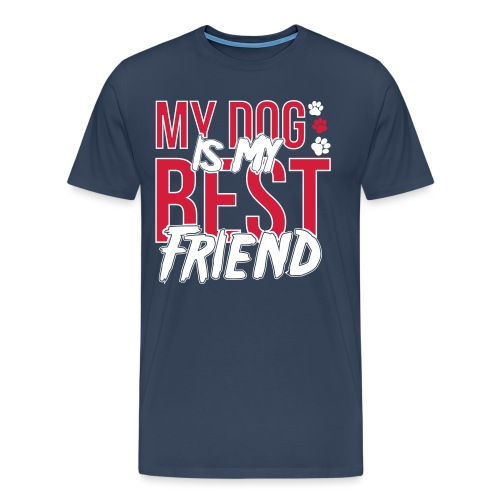 My Dog is My Best Friend - Men's Premium T-Shirt