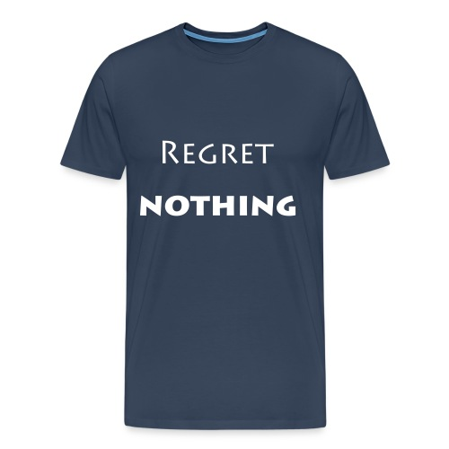 regret nothing - Men's Premium T-Shirt