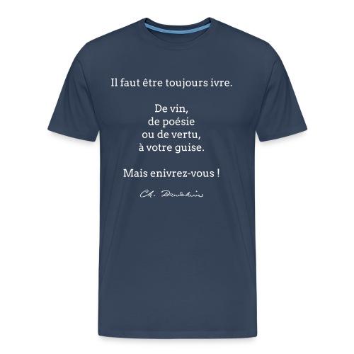 Il faut être toujours... - T-shirt Premium Homme