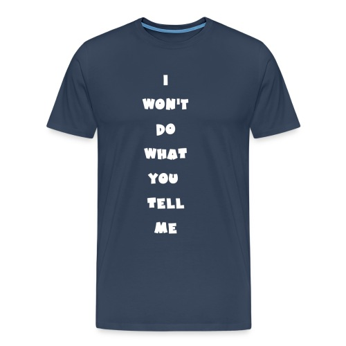 I won't do what you tell me - Männer Premium T-Shirt