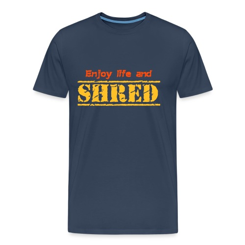 Enjoy life and SHRED - Männer Premium T-Shirt