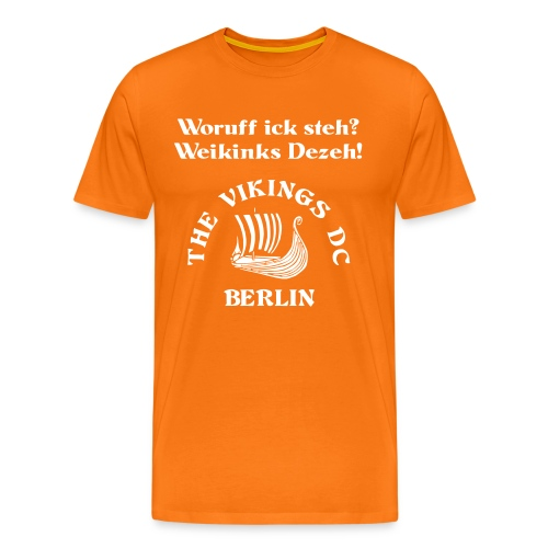 Woruff ick steh -- The Vikings DC Berlin - Männer Premium T-Shirt