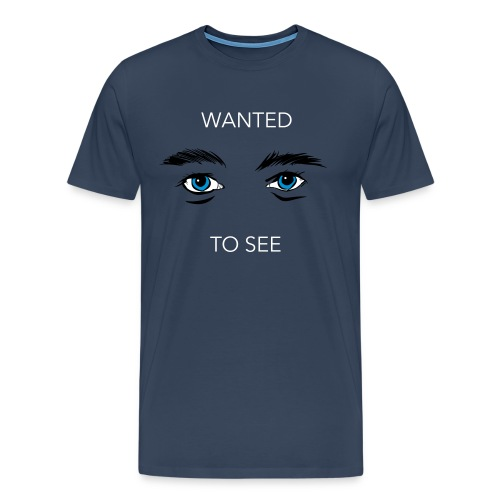 WANTED TO SEE - Männer Premium T-Shirt