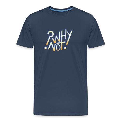 ?Why Not! - Men's Premium T-Shirt