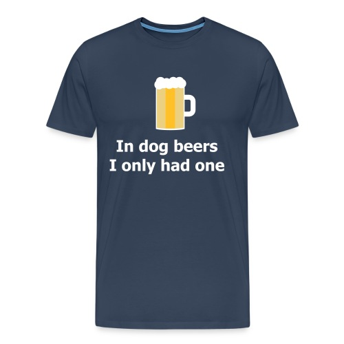 In dog beers I only had one - Männer Premium T-Shirt