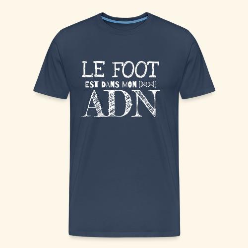 FOOTBALL - Le foot est dans mon ADN - T-shirt Premium Homme
