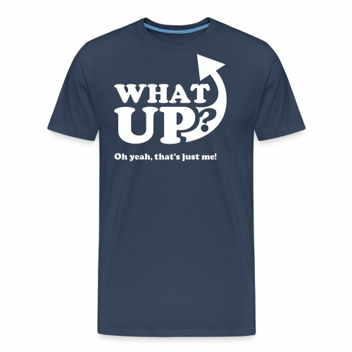 What Up, oh yeah, that's just me - Men's Premium T-Shirt
