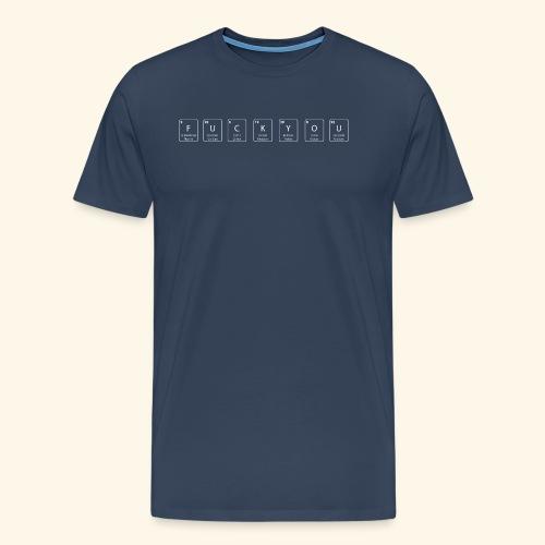 Fuck you nerdy periodic table element - Men's Premium T-Shirt