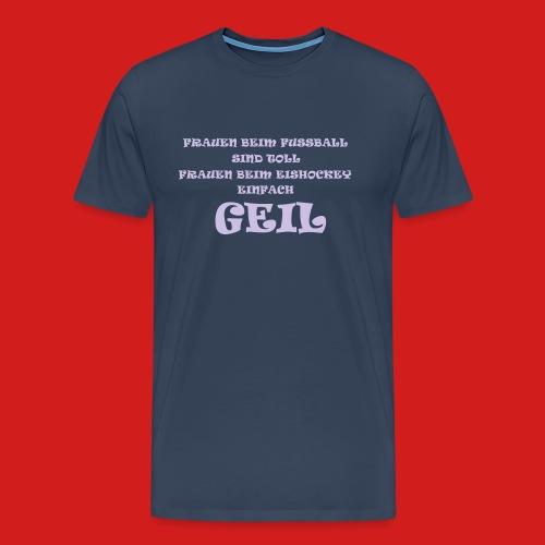 GEIL - Männer Premium T-Shirt