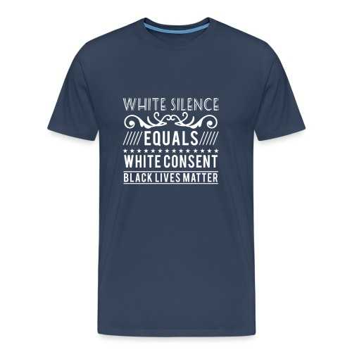 White silence equals white consent black lives - Männer Premium T-Shirt