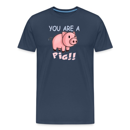 YOU ARE A PIG! T-SHIRT - Men's Premium T-Shirt