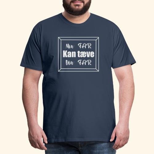 min far kan tæve din far - Herre premium T-shirt