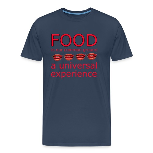 Food is our common ground, a universal experience - Mannen Premium T-shirt