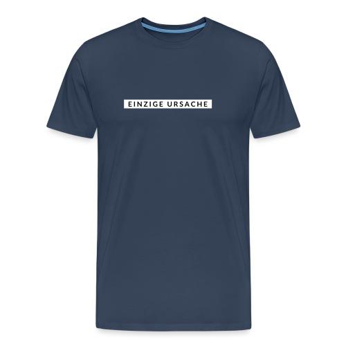 Einzige Ursache - Männer Premium T-Shirt