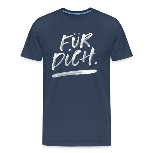 Für Dich. - Männer Premium T-Shirt