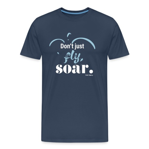 Don't just fly, soar. 🕊️ - Männer Premium T-Shirt