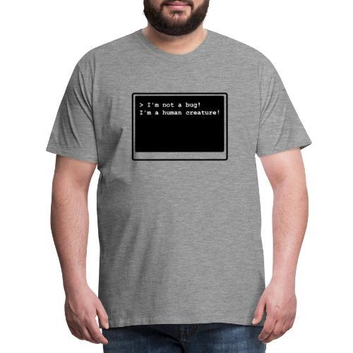 I'm not a bug! I'm a human creature! - Männer Premium T-Shirt