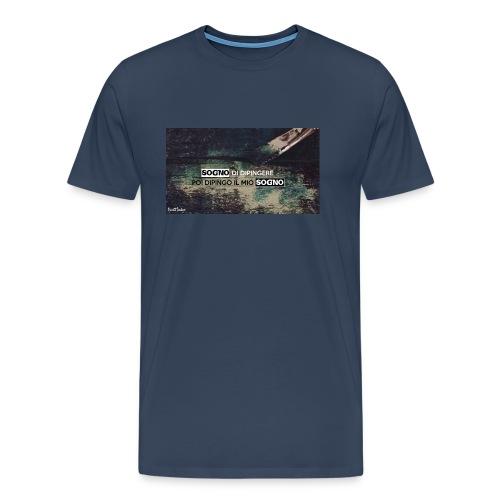 SOGNO DI DIPINGERE, POI DIPINGO IL MIO SOGNO - Maglietta Premium da uomo