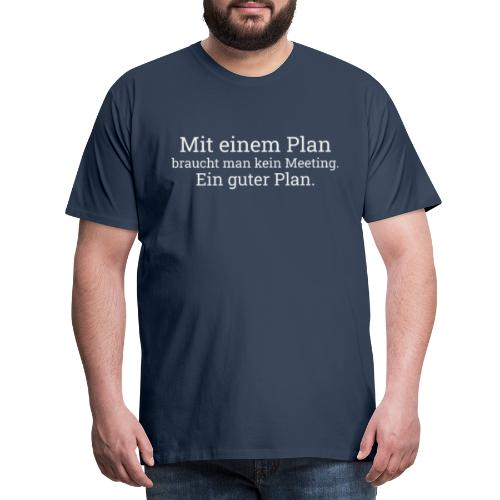 Ein Plan - Männer Premium T-Shirt