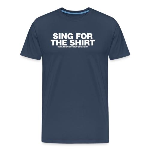 sing for the shirt - Men's Premium T-Shirt