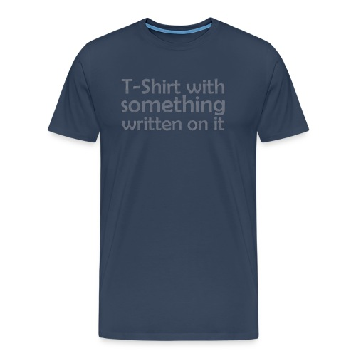 T-Shirt with something written on it - Männer Premium T-Shirt
