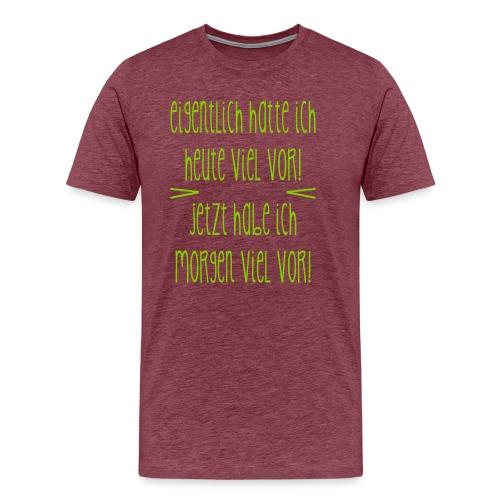 Eigentlich ... heute viel vor - Männer Premium T-Shirt
