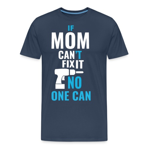 Mom can fix it! - Men's Premium T-Shirt