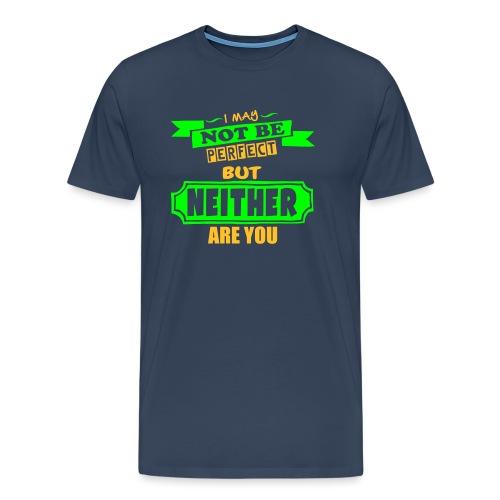 I May Not Be Perfect - Men's Premium T-Shirt