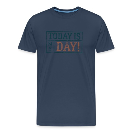 Männer Premium T-Shirt today is my day - Männer Premium T-Shirt